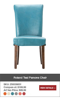 Roland Teal Parsons Chair. SKU: 250039831. Compare at $189.99. Art Van Price $99.99. Avaliable in multiple colors. View details.