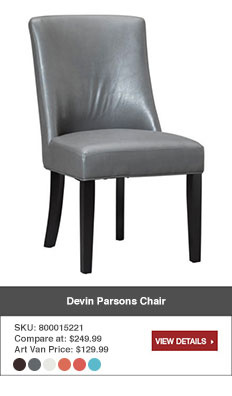 Devin Parsons Chair. SKU: 800015221. Compare at $249.99. Art Van Price $129.99. Avaliable in multiple colors. View details.