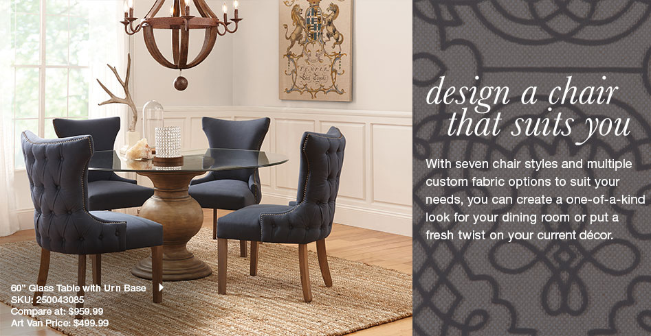 Design a chair that suits you. With seven chair styles and multiple custom fabric options to suit your needs, you can create a one of a kind look for you dining room or put a fresh twist on your current decor.