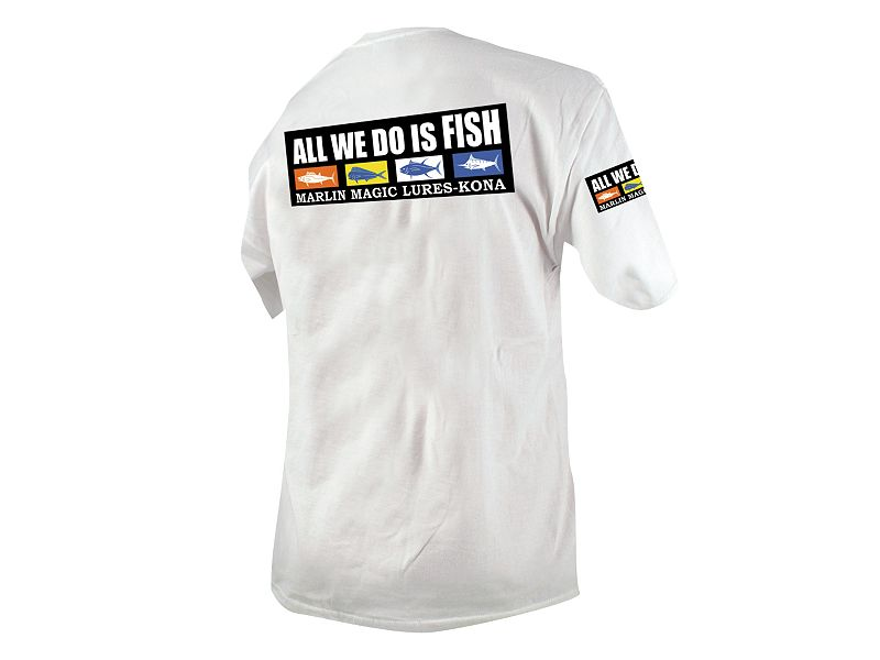 Marlin Magic All We Do Is Fish T-Shirt