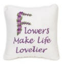 Flowers Make Life Lovelier Pillow