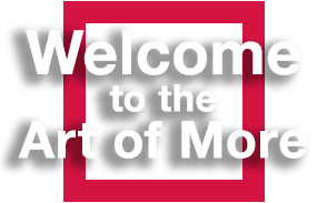 Welcome to the Art of More
