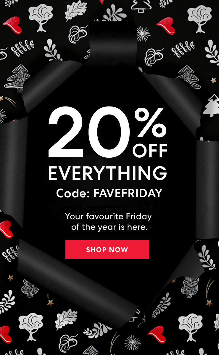 20% off everything! Black Friday. CODE:FAVEFRIDAY