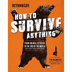 How to Survive Anything: From Animal Attacks to the End of the World - and Everything in Between